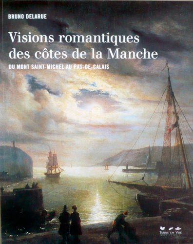 Visions romantiques des côtes de la Manche, du Mont Saint-Michel au Pas-de-Calais